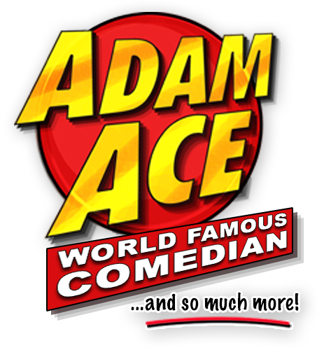 World Famous Comedian, Adam Ace